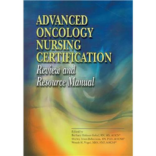 Advanced Oncology Nursing Certification Review and Resource Manual