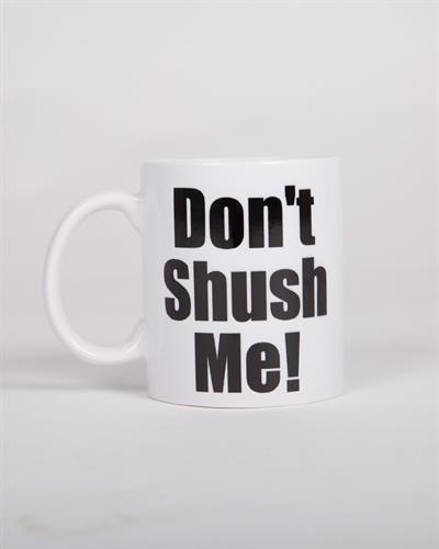 ספל קרמיקה Don't shush me!